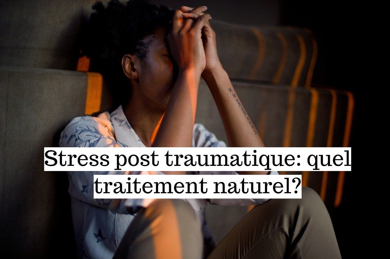 Stress post-traumatique: quel traitement naturel?